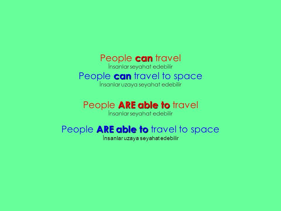 People c cc can travel İnsanlar seyahat edebilir People c cc can travel to space İnsanlar uzaya seyahat edebilir People A AA ARE able to travel İnsanl