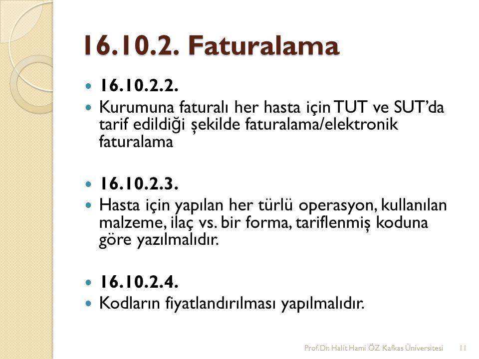 16.10.2. Faturalama 16.10.2.2. Kurumuna faturalı her hasta için TUT ve SUT'da tarif edildi ğ i şekilde faturalama/elektronik faturalama 16.10.2.3. Has