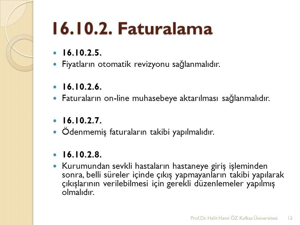 16.10.2. Faturalama 16.10.2.5. Fiyatların otomatik revizyonu sa ğ lanmalıdır. 16.10.2.6. Faturaların on-line muhasebeye aktarılması sa ğ lanmalıdır. 1
