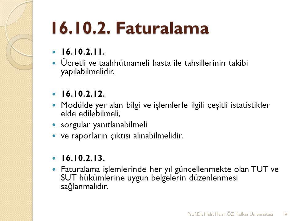 16.10.2. Faturalama 16.10.2.11. Ücretli ve taahhütnameli hasta ile tahsillerinin takibi yapılabilmelidir. 16.10.2.12. Modülde yer alan bilgi ve işleml
