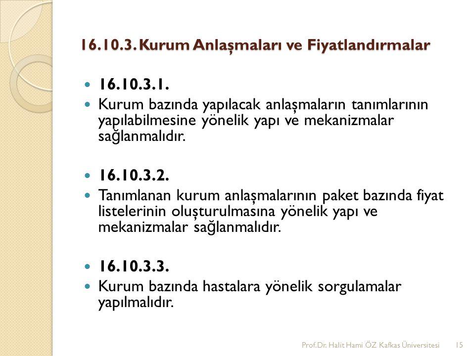 16.10.3. Kurum Anlaşmaları ve Fiyatlandırmalar 16.10.3.1. Kurum bazında yapılacak anlaşmaların tanımlarının yapılabilmesine yönelik yapı ve mekanizmal