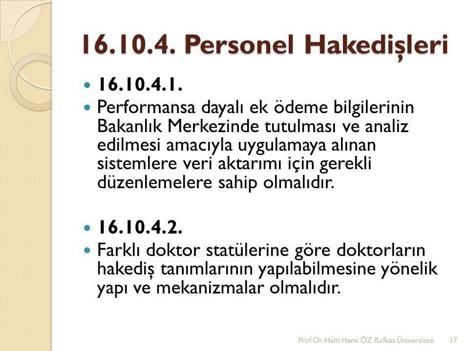 16.10.4. Personel Hakedişleri 16.10.4.1. Performansa dayalı ek ödeme bilgilerinin Bakanlık Merkezinde tutulması ve analiz edilmesi amacıyla uygulamaya