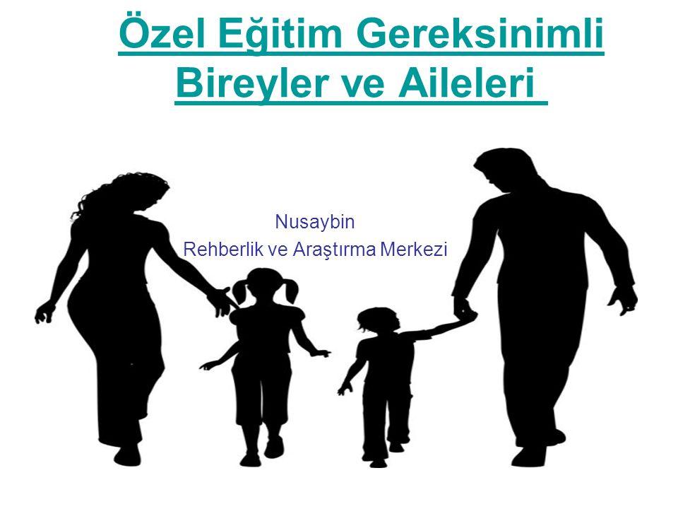Özel Eğitim Gereksinimli Bireyler ve Aileleri Nusaybin Rehberlik ve Araştırma Merkezi