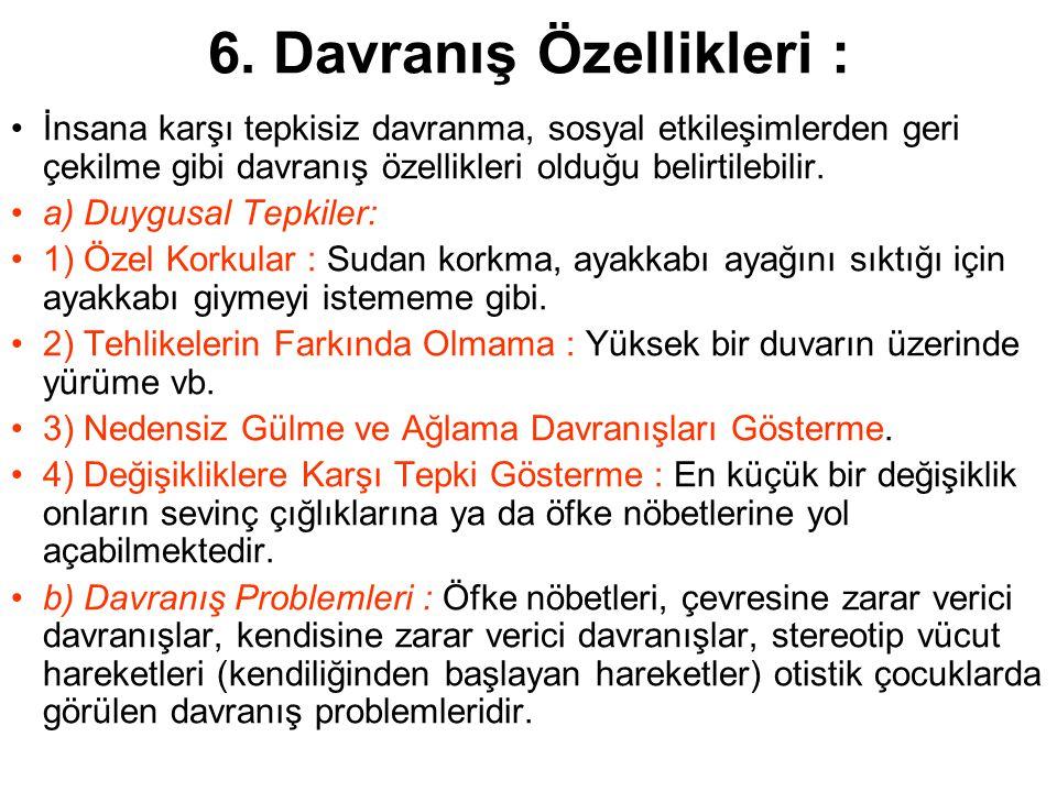 6. Davranış Özellikleri : İnsana karşı tepkisiz davranma, sosyal etkileşimlerden geri çekilme gibi davranış özellikleri olduğu belirtilebilir. a) Duyg