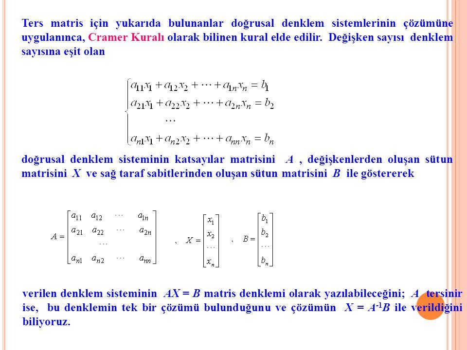 Ters matris için yukarıda bulunanlar doğrusal denklem sistemlerinin çözümüne uygulanınca, Cramer Kuralı olarak bilinen kural elde edilir. Değişken say