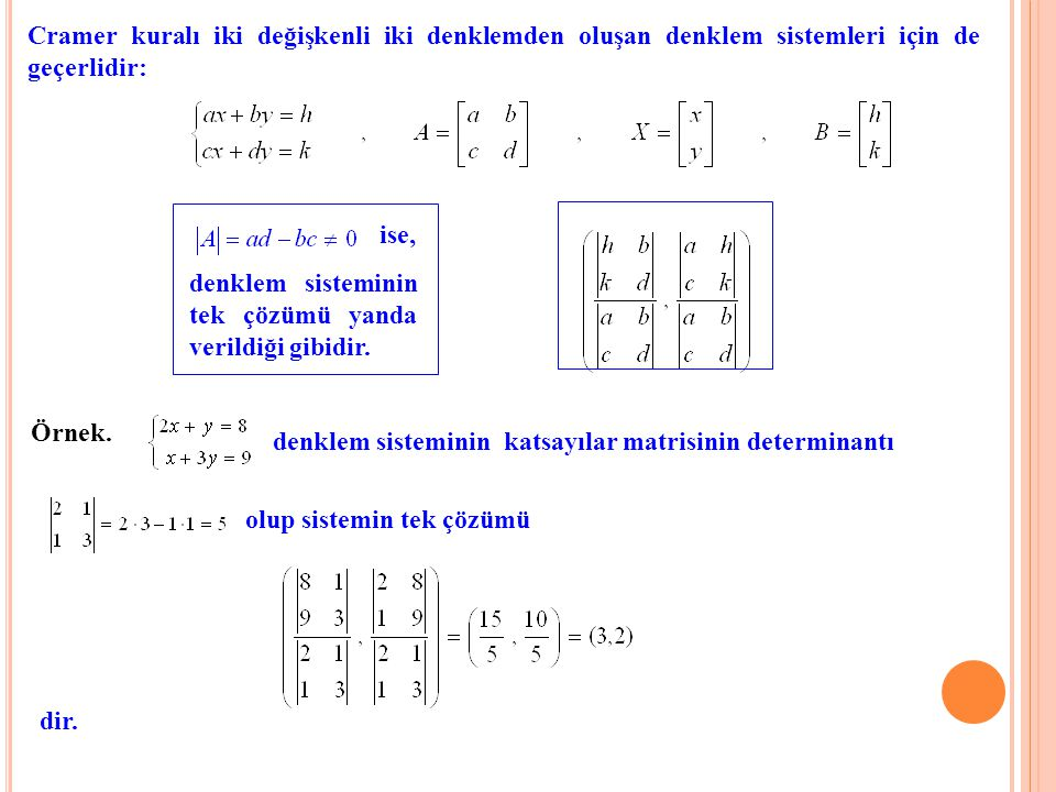Cramer kuralı iki değişkenli iki denklemden oluşan denklem sistemleri için de geçerlidir: ise, Örnek. denklem sisteminin tek çözümü yanda verildiği gi