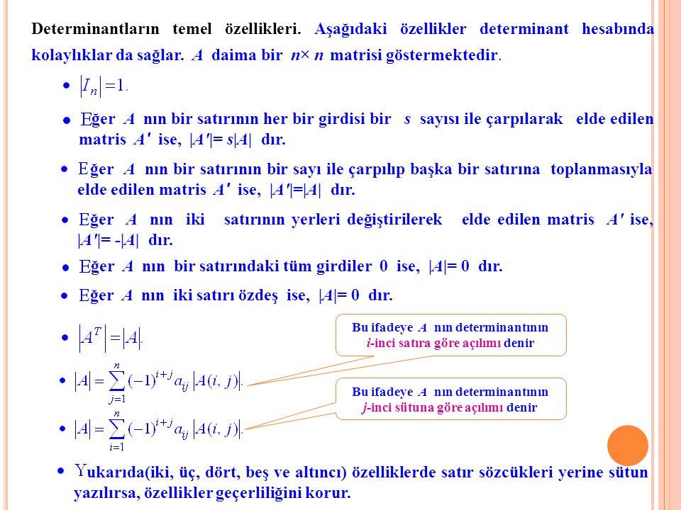 Determinantların temel özellikleri. Aşağıdaki özellikler determinant hesabında kolaylıklar da sağlar. A daima bir n× n× n matrisi göstermektedir. ğer