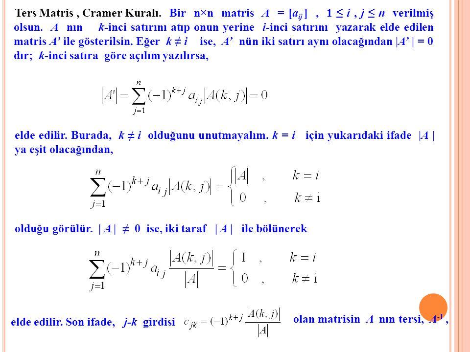 Ters Matris, Cramer Kuralı. Bir n×n matris A = [a ij ], 1 ≤ i, j ≤ n verilmiş olsun. A nın k-inci satırını atıp onun yerine i-inci satırını yazarak el