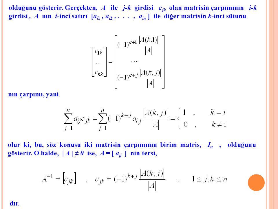 Özel olarak, 3×3 matrisler için ; | A |≠0 ise, Yukarıdaki tartışmalar, 2×2 matrisler için de geçerlidir.
