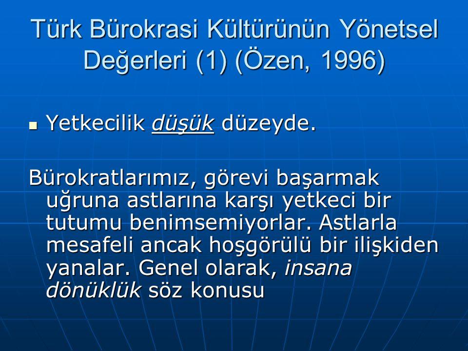 Türk Bürokrasi Kültürünün Yönetsel Değerleri (1) (Özen, 1996) Yetkecilik düşük düzeyde. Yetkecilik düşük düzeyde. Bürokratlarımız, görevi başarmak uğr