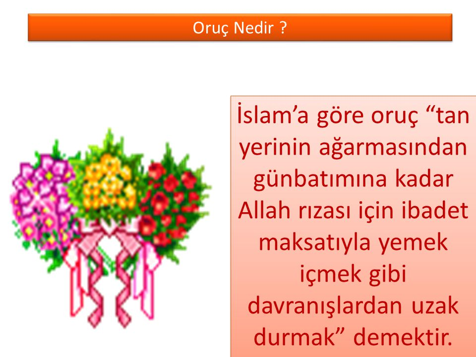 """Oruç Nedir ? Oruç Nedir ? İslam'a göre oruç """"tan yerinin ağarmasından günbatımına kadar Allah rızası için ibadet maksatıyla yemek içmek gibi davranışl"""
