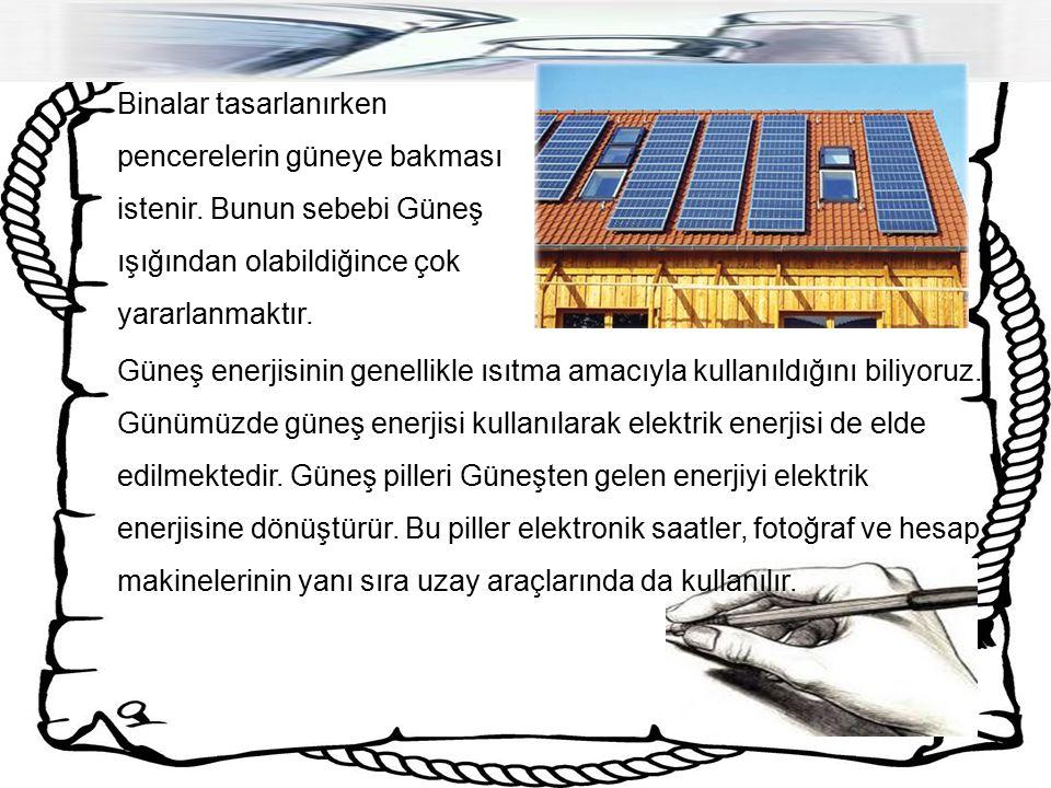 Binalar tasarlanırken pencerelerin güneye bakması istenir. Bunun sebebi Güneş ışığından olabildiğince çok yararlanmaktır. Güneş enerjisinin genellikle