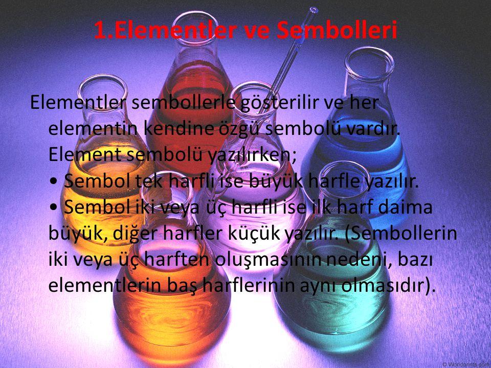 1.Elementler ve Sembolleri Elementler sembollerle gösterilir ve her elementin kendine özgü sembolü vardır. Element sembolü yazılırken; Sembol tek harf