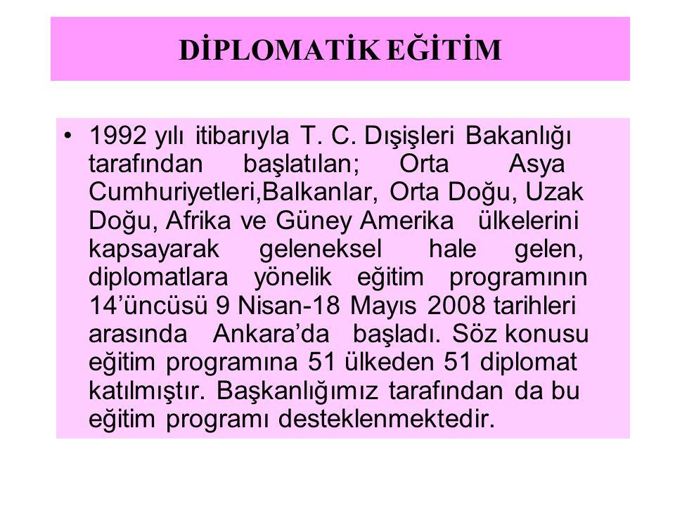 DİPLOMATİK EĞİTİM 1992 yılı itibarıyla T. C. Dışişleri Bakanlığı tarafından başlatılan; Orta Asya Cumhuriyetleri,Balkanlar, Orta Doğu, Uzak Doğu, Afri