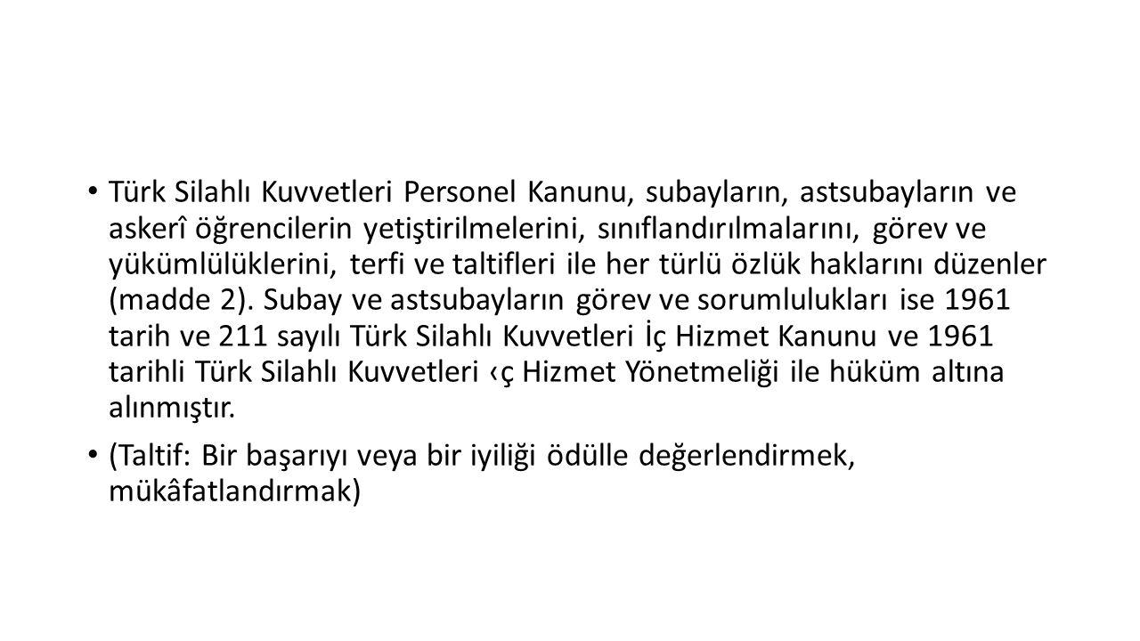 Türk Silahlı Kuvvetleri Personel Kanunu, subayların, astsubayların ve askerî öğrencilerin yetiştirilmelerini, sınıflandırılmalarını, görev ve yükümlül