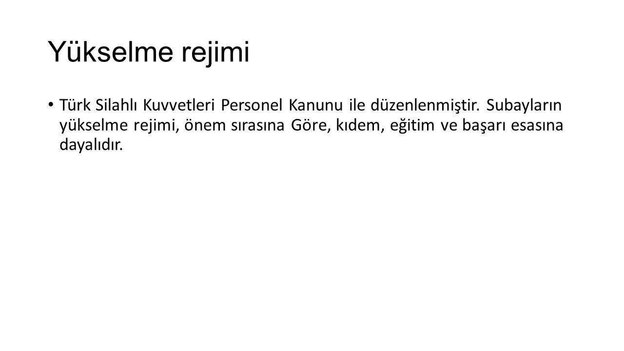 Yükselme rejimi Türk Silahlı Kuvvetleri Personel Kanunu ile düzenlenmiştir. Subayların yükselme rejimi, önem sırasına Göre, kıdem, eğitim ve başarı es