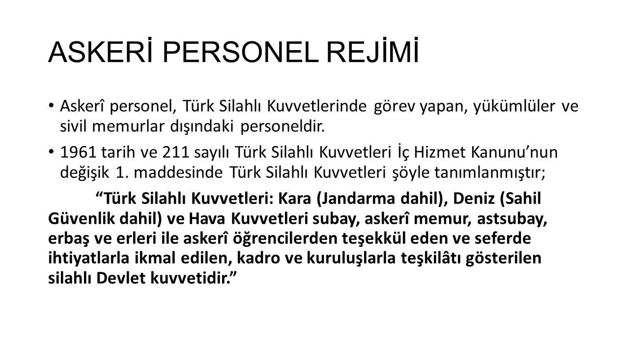 ASKERİ PERSONEL REJİMİ Askerî personel, Türk Silahlı Kuvvetlerinde görev yapan, yükümlüler ve sivil memurlar dışındaki personeldir. 1961 tarih ve 211