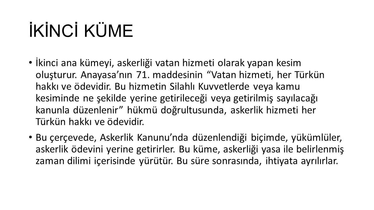 """İKİNCİ KÜME İkinci ana kümeyi, askerliği vatan hizmeti olarak yapan kesim oluşturur. Anayasa'nın 71. maddesinin """"Vatan hizmeti, her Türkün hakkı ve öd"""