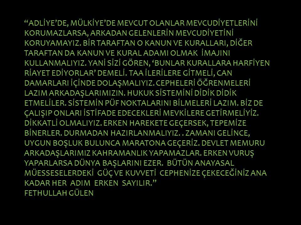 """""""ADLİYE'DE, MÜLKİYE'DE MEVCUT OLANLAR MEVCUDİYETLERİNİ KORUMAZLARSA, ARKADAN GELENLERİN MEVCUDİYETİNİ KORUYAMAYIZ. BİR TARAFTAN O KANUN VE KURALLARI,"""