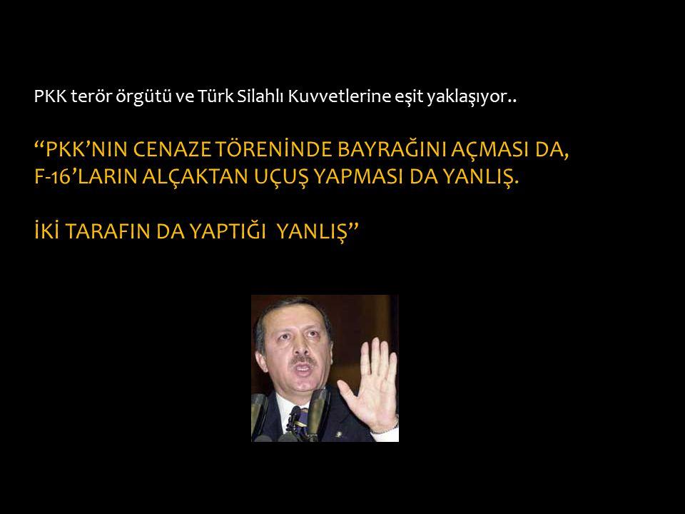 """PKK terör örgütü ve Türk Silahlı Kuvvetlerine eşit yaklaşıyor.. """"PKK'NIN CENAZE TÖRENİNDE BAYRAĞINI AÇMASI DA, F-16'LARIN ALÇAKTAN UÇUŞ YAPMASI DA YAN"""
