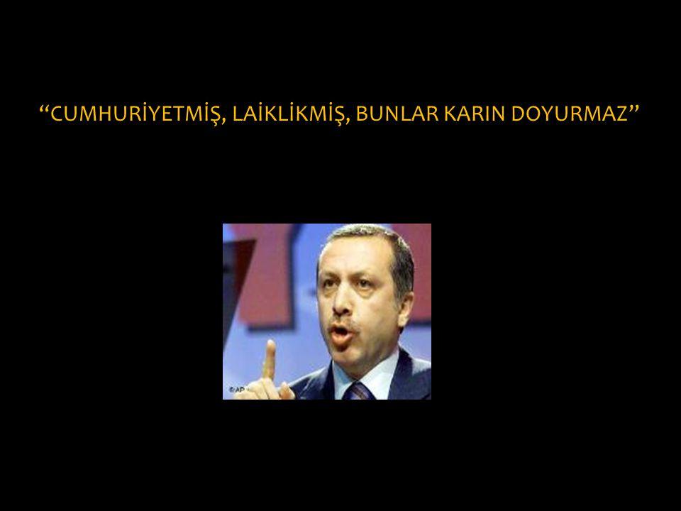 """CUMHURİYETMİŞ, LAİKLİKMİŞ, BUNLAR KARIN DOYURMAZ"""
