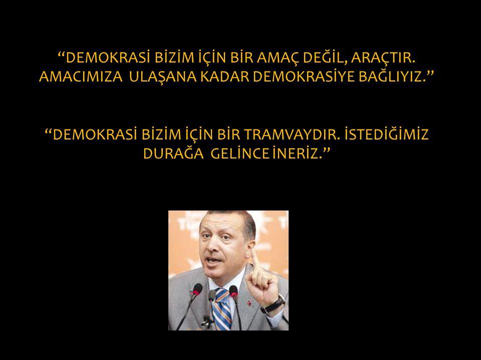 """""""DEMOKRASİ BİZİM İÇİN BİR AMAÇ DEĞİL, ARAÇTIR. AMACIMIZA ULAŞANA KADAR DEMOKRASİYE BAĞLIYIZ."""" """"DEMOKRASİ BİZİM İÇİN BİR TRAMVAYDIR. İSTEDİĞİMİZ DURAĞA"""