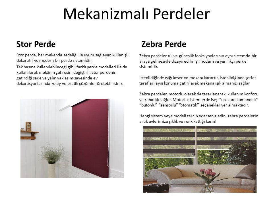 Mekanizmalı Perdeler Stor Perde Stor perde, her mekanda sadeliği ile uyum sağlayan kullanışlı, dekoratif ve modern bir perde sistemidir. Tek başına ku