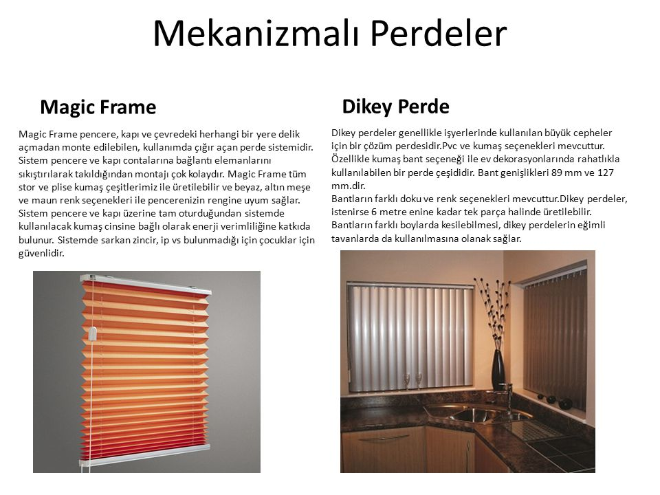 Mekanizmalı Perdeler Dikey Perde Magic Frame Dikey perdeler genellikle işyerlerinde kullanılan büyük cepheler için bir çözüm perdesidir.Pvc ve kumaş s