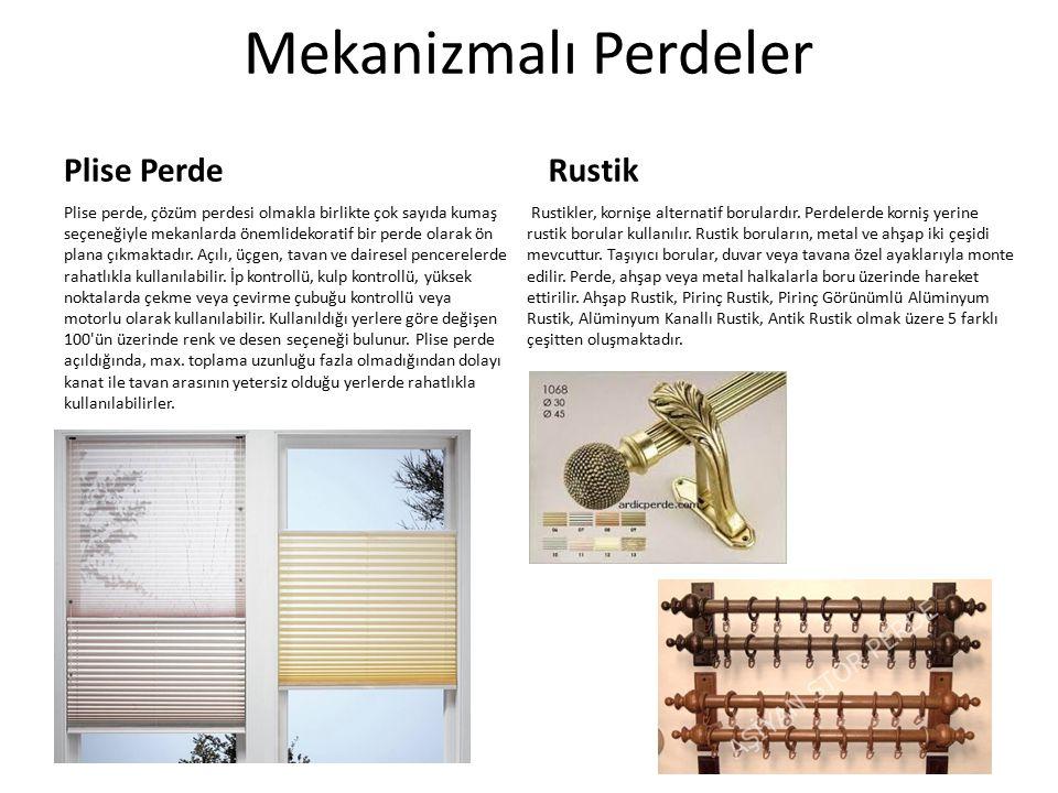 Mekanizmalı Perdeler Plise Perde Plise perde, çözüm perdesi olmakla birlikte çok sayıda kumaş seçeneğiyle mekanlarda önemlidekoratif bir perde olarak