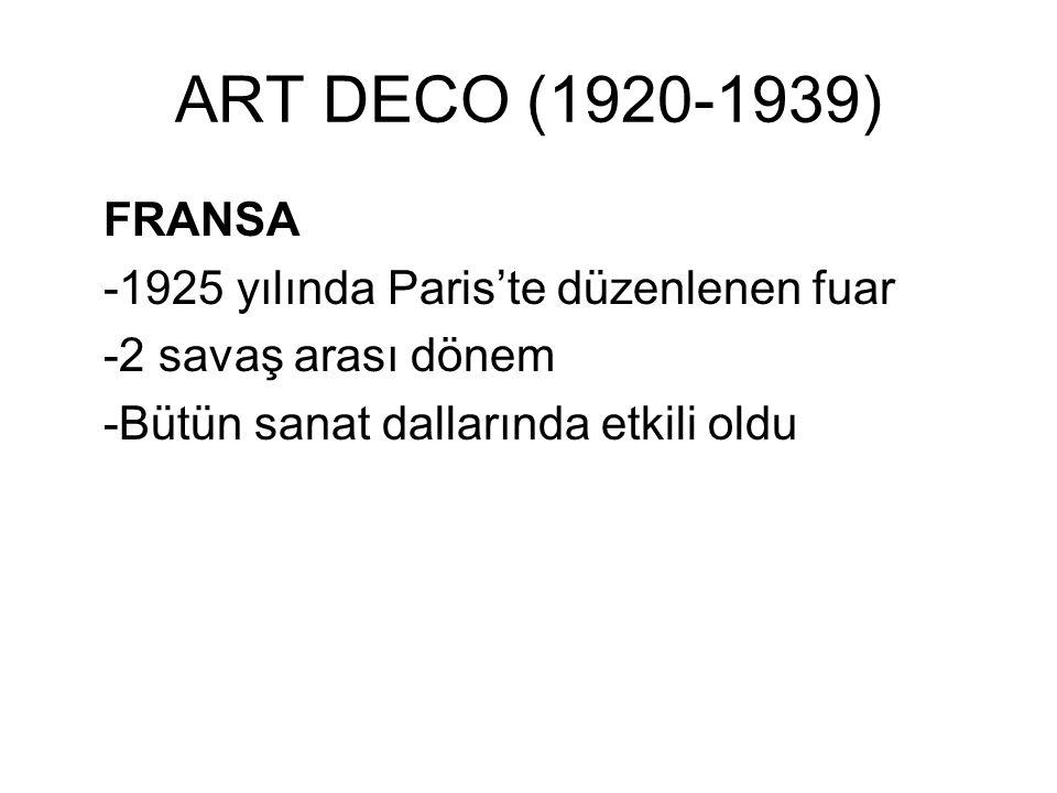 ART DECO (1920-1939) FRANSA -1925 yılında Paris'te düzenlenen fuar -2 savaş arası dönem -Bütün sanat dallarında etkili oldu