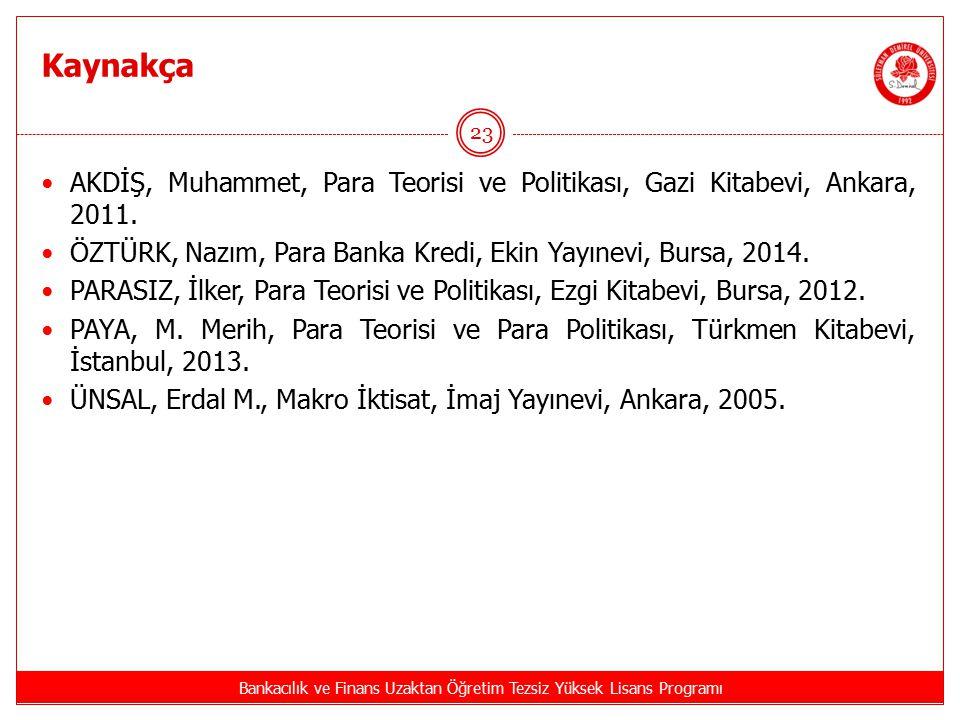 Kaynakça Bankacılık ve Finans Uzaktan Öğretim Tezsiz Yüksek Lisans Programı 23 AKDİŞ, Muhammet, Para Teorisi ve Politikası, Gazi Kitabevi, Ankara, 201