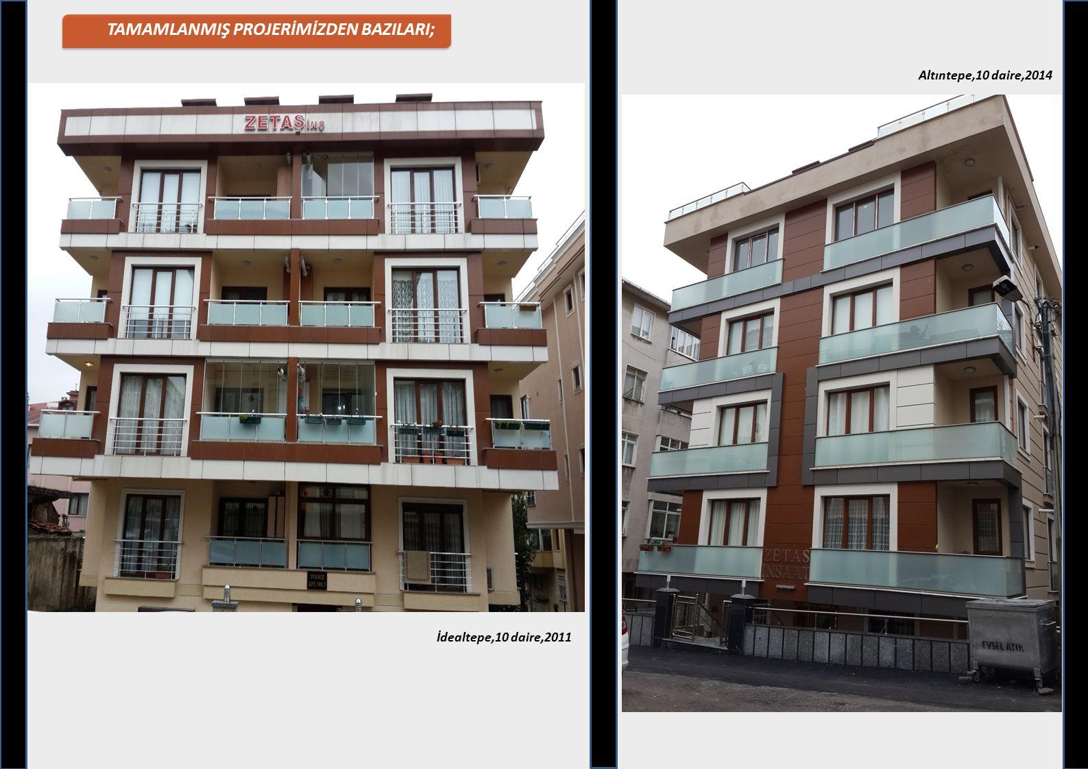 İdealtepe,10 daire,2011 Altıntepe,10 daire,2014 TAMAMLANMIŞ PROJERİMİZDEN BAZILARI;