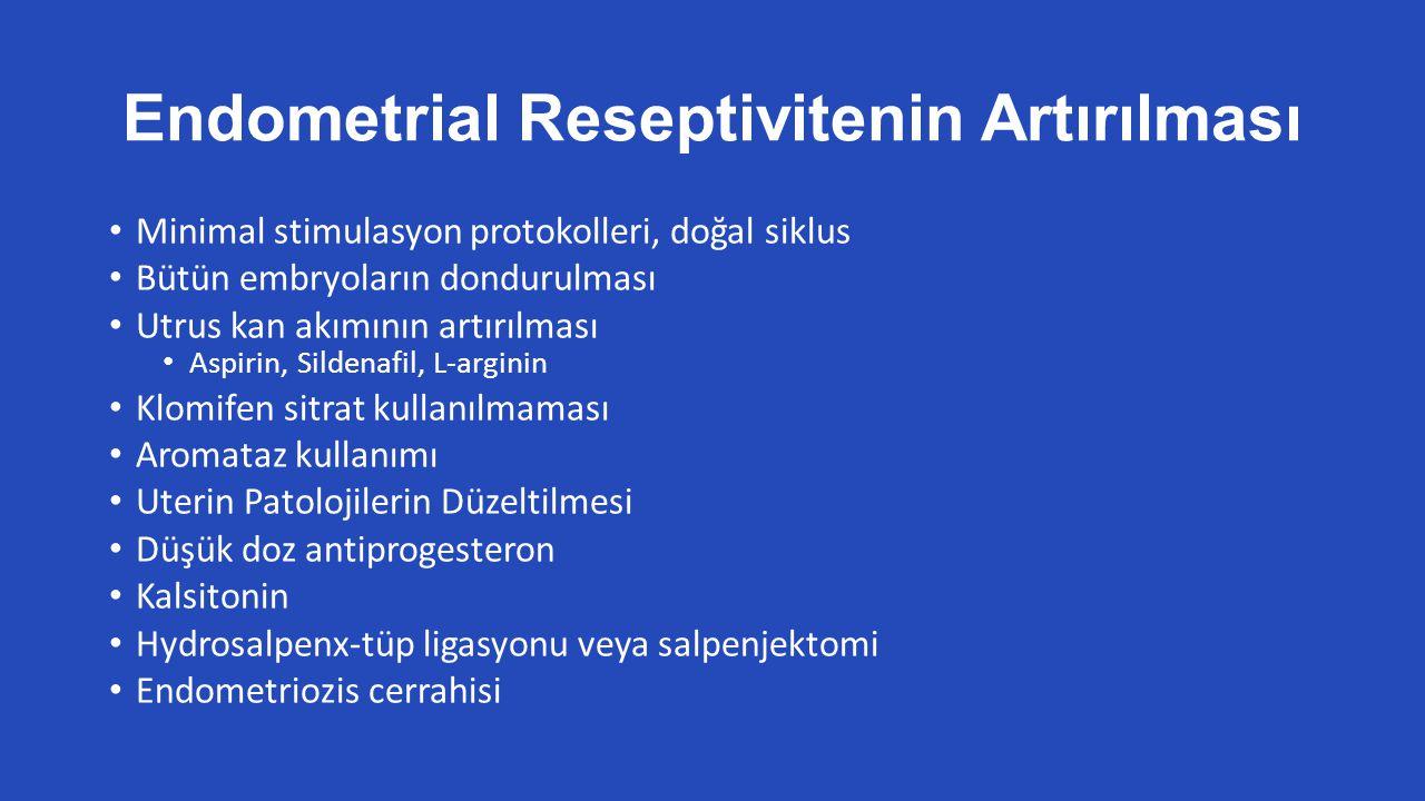 Endometrial Reseptivitenin Artırılması Minimal stimulasyon protokolleri, doğal siklus Bütün embryoların dondurulması Utrus kan akımının artırılması Aspirin, Sildenafil, L-arginin Klomifen sitrat kullanılmaması Aromataz kullanımı Uterin Patolojilerin Düzeltilmesi Düşük doz antiprogesteron Kalsitonin Hydrosalpenx-tüp ligasyonu veya salpenjektomi Endometriozis cerrahisi