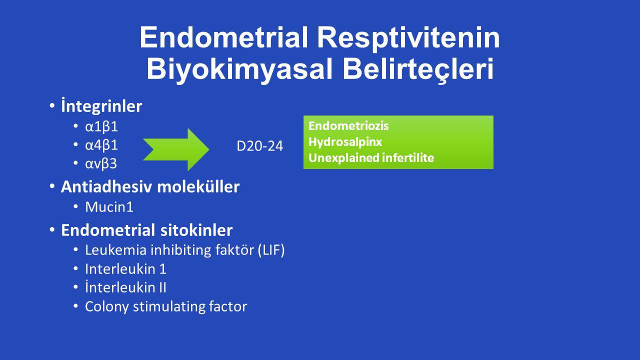 Endometrial Resptivitenin Biyokimyasal Belirteçleri İntegrinler α1β1 α4β1 αvβ3 Antiadhesiv moleküller Mucin1 Endometrial sitokinler Leukemia inhibiting faktör (LIF) Interleukin 1 İnterleukin II Colony stimulating factor D20-24 Endometriozis Hydrosalpinx Unexplained infertilite