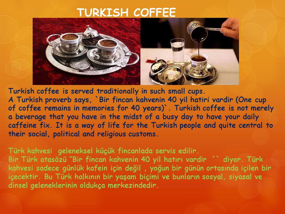 Turkish coffee is served traditionally in such small cups.