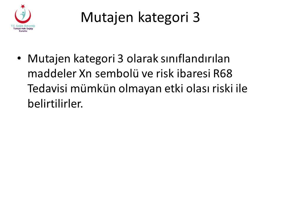 Mutajen kategori 3 Mutajen kategori 3 olarak sınıflandırılan maddeler Xn sembolü ve risk ibaresi R68 Tedavisi mümkün olmayan etki olası riski ile belirtilirler.