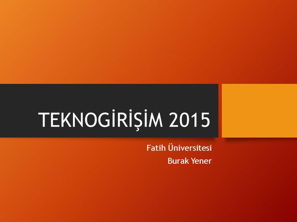 TEKNOGİRİŞİM 2015 Fatih Üniversitesi Burak Yener