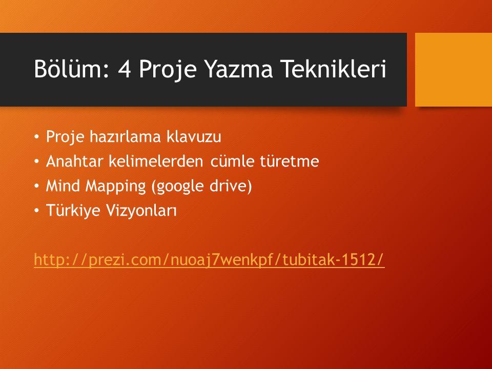 Bölüm: 4 Proje Yazma Teknikleri Proje hazırlama klavuzu Anahtar kelimelerden cümle türetme Mind Mapping (google drive) Türkiye Vizyonları http://prezi.com/nuoaj7wenkpf/tubitak-1512/
