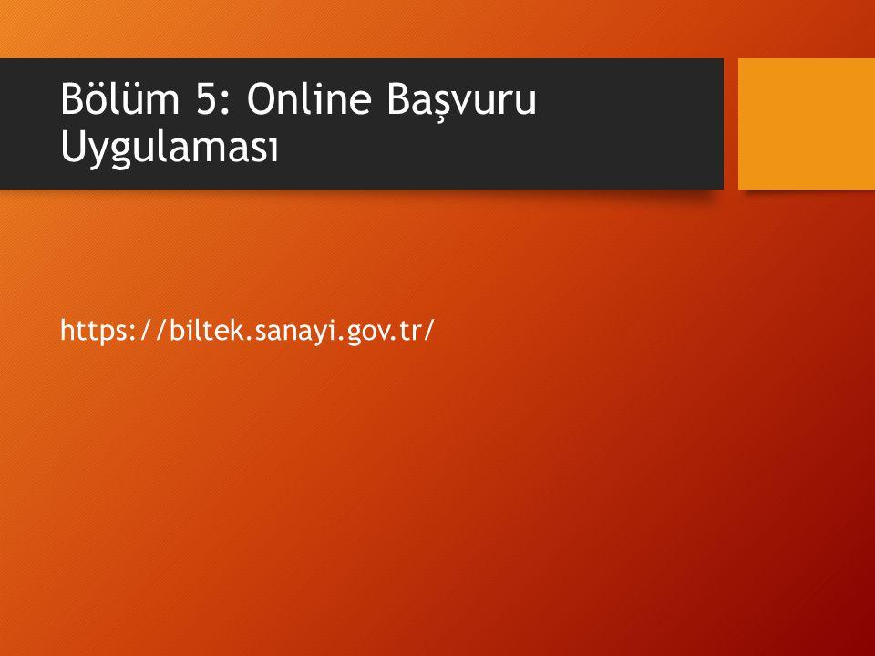 Bölüm 5: Online Başvuru Uygulaması https://biltek.sanayi.gov.tr/
