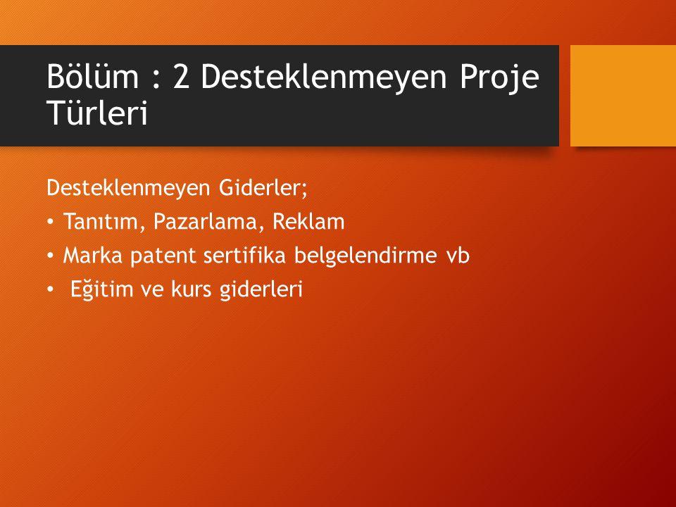 Bölüm : 2 Desteklenmeyen Proje Türleri Desteklenmeyen Giderler; Tanıtım, Pazarlama, Reklam Marka patent sertifika belgelendirme vb Eğitim ve kurs giderleri