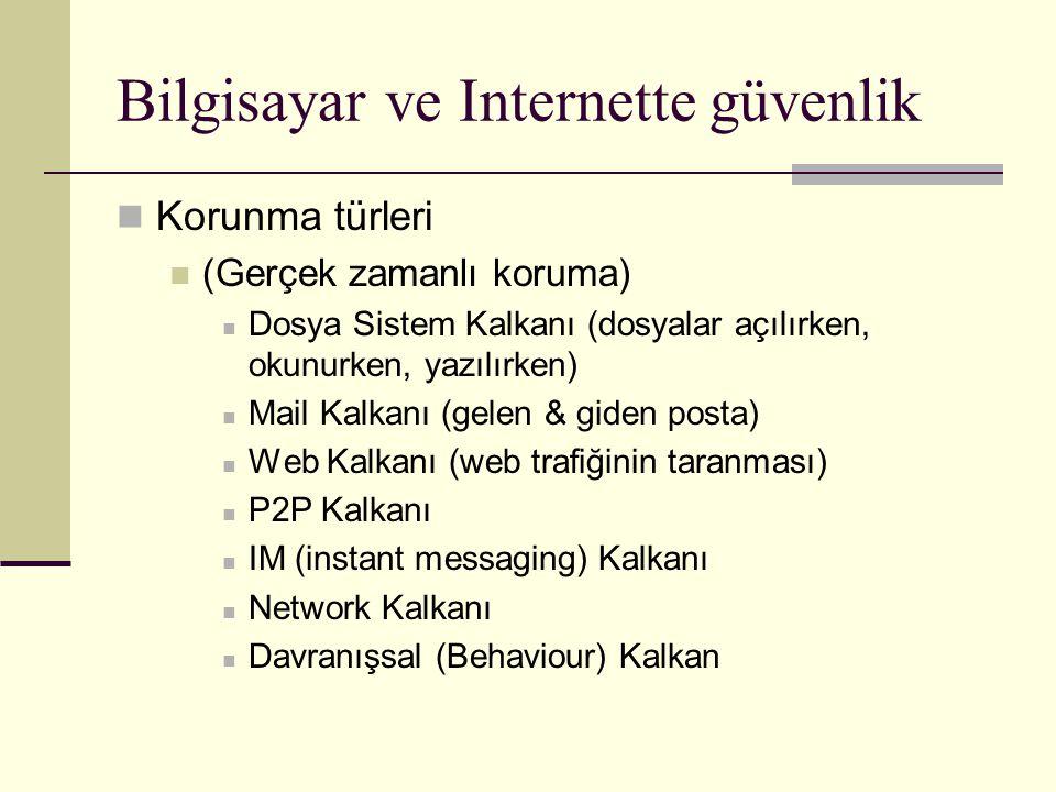Bilgisayar ve Internette güvenlik Korunma türleri (Gerçek zamanlı koruma) Dosya Sistem Kalkanı (dosyalar açılırken, okunurken, yazılırken) Mail Kalkanı (gelen & giden posta) Web Kalkanı (web trafiğinin taranması) P2P Kalkanı IM (instant messaging) Kalkanı Network Kalkanı Davranışsal (Behaviour) Kalkan