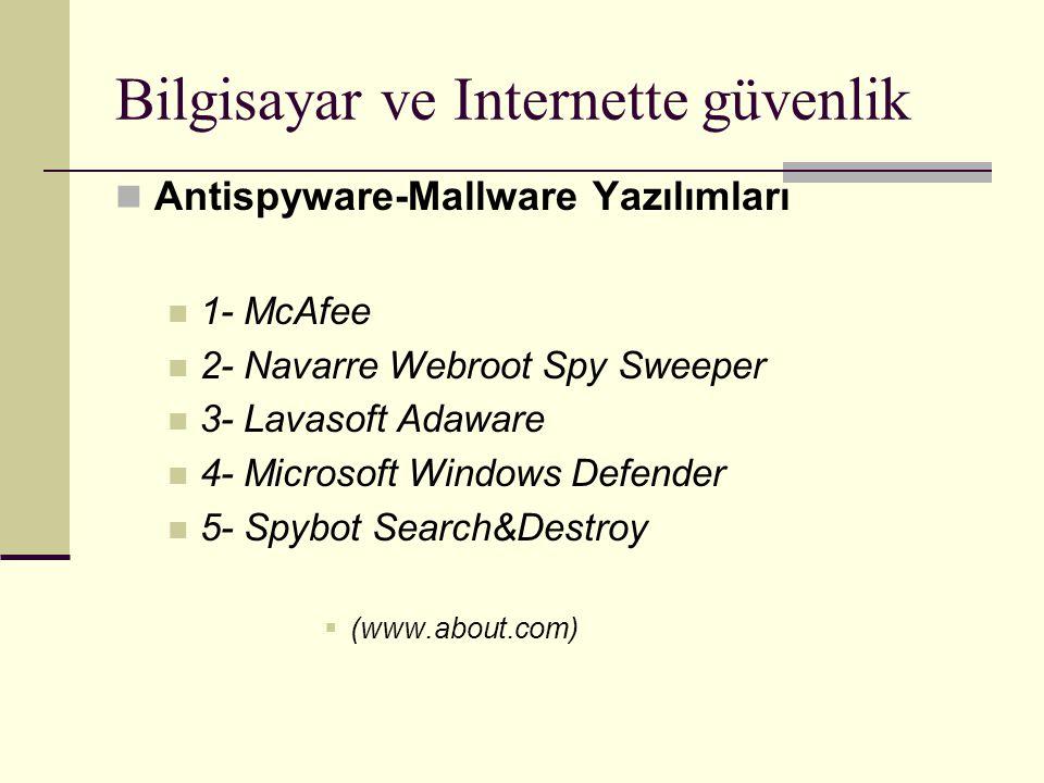 Bilgisayar ve Internette güvenlik Antispyware-Mallware Yazılımları 1- McAfee 2- Navarre Webroot Spy Sweeper 3- Lavasoft Adaware 4- Microsoft Windows Defender 5- Spybot Search&Destroy  (www.about.com)