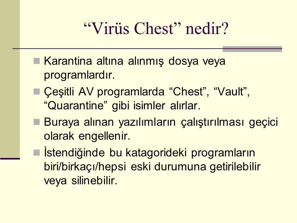 """""""Virüs Chest"""" nedir? Karantina altına alınmış dosya veya programlardır. Çeşitli AV programlarda """"Chest"""", """"Vault"""", """"Quarantine"""" gibi isimler alırlar. B"""