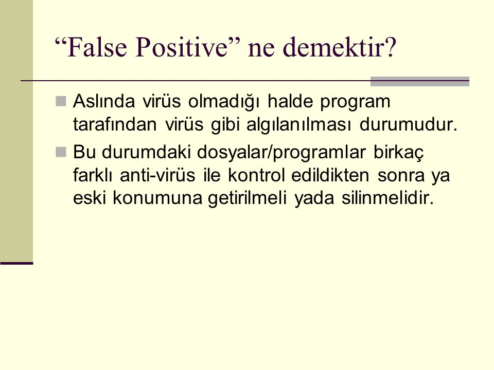 """""""False Positive"""" ne demektir? Aslında virüs olmadığı halde program tarafından virüs gibi algılanılması durumudur. Bu durumdaki dosyalar/programlar bir"""