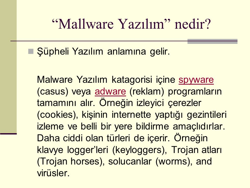 """""""Mallware Yazılım"""" nedir? Şüpheli Yazılım anlamına gelir. Malware Yazılım katagorisi içine spyware (casus) veya adware (reklam) programların tamamını"""