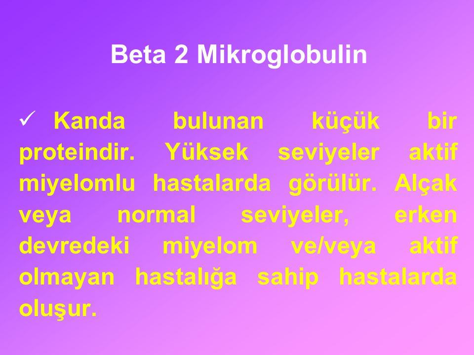 Beta 2 Mikroglobulin Kanda bulunan küçük bir proteindir. Yüksek seviyeler aktif miyelomlu hastalarda görülür. Alçak veya normal seviyeler, erken devre