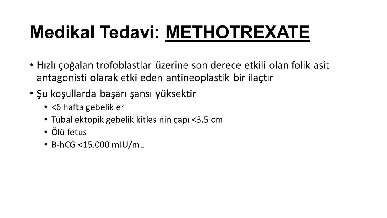 Medikal Tedavi: METHOTREXATE Hızlı çoğalan trofoblastlar üzerine son derece etkili olan folik asit antagonisti olarak etki eden antineoplastik bir ila