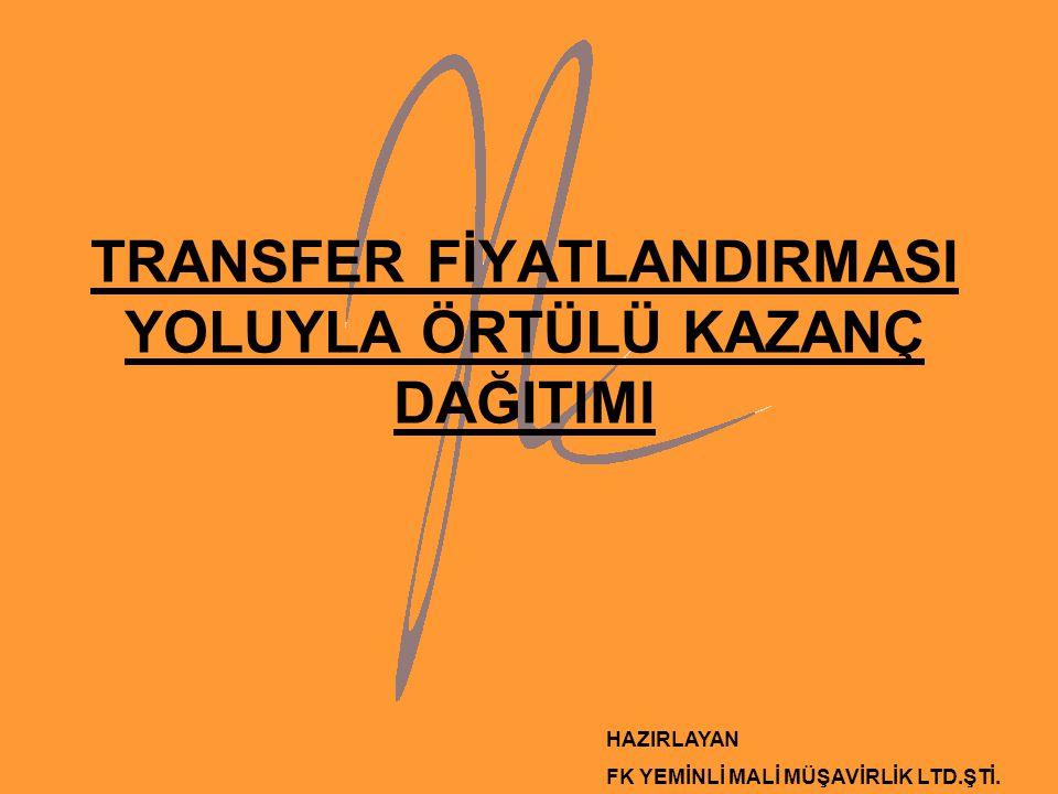 TRANSFER FİYATLANDIRMASI YOLUYLA ÖRTÜLÜ KAZANÇ DAĞITIMI HAZIRLAYAN FK YEMİNLİ MALİ MÜŞAVİRLİK LTD.ŞTİ.