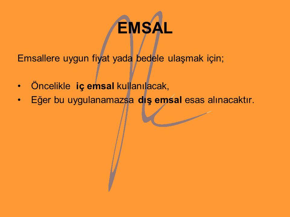 EMSAL Emsallere uygun fiyat yada bedele ulaşmak için; Öncelikle iç emsal kullanılacak, Eğer bu uygulanamazsa dış emsal esas alınacaktır.