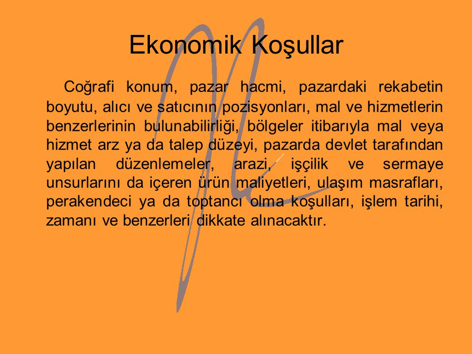 Ekonomik Koşullar Coğrafi konum, pazar hacmi, pazardaki rekabetin boyutu, alıcı ve satıcının pozisyonları, mal ve hizmetlerin benzerlerinin bulunabili